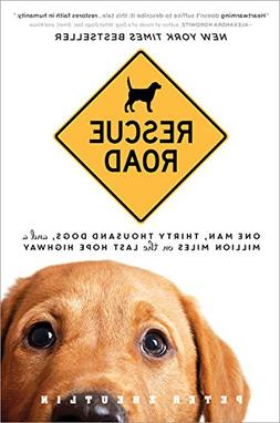 Rescue Road: One Man, Thirty Thousand Dogs, and a Million Mi