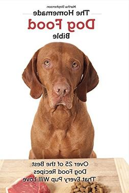 The Homemade Dog Food Bible: Over 25 of the Best Dog Food Re